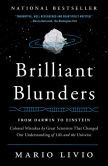 Book Cover Image. Title: Brilliant Blunders:  From Darwin to Einstein - Colossal Mistakes by Great Scientists That Changed Our Understanding of Life and the Universe, Author: Mario Livio