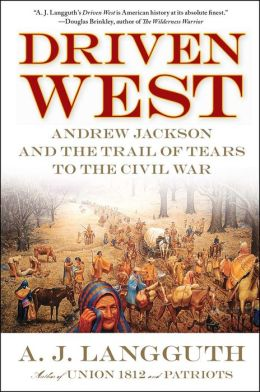 Driven West: Andrew Jackson and the Trail of Tears to the Civil War