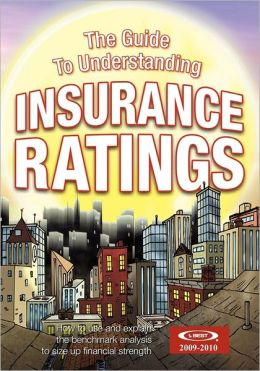 The Guide to Understanding Insurance Ratings: How to use and explain the benchmark analysis to size up financial Strength