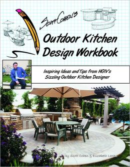 Scott Cohen's Outdoor Kitchen Design Workbook: Inspiring Ideas and ...