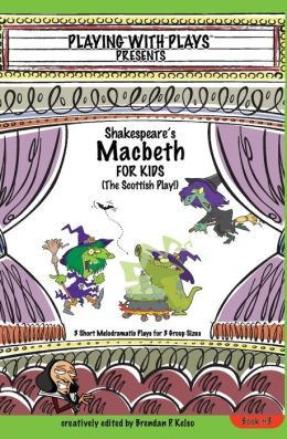 Shakespeare's Macbeth for Kids: 3 Short Melodramatic Plays for 3 Group Sizes
