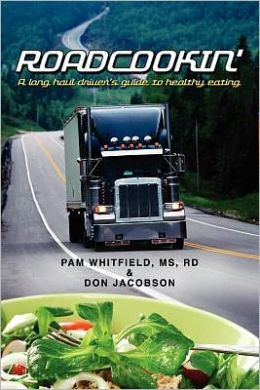 Roadcookin': A Long Haul Driverâs Guide to Healthy Eating