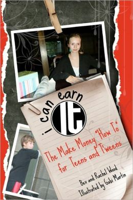 I Can Earn It: The Make Money How to for Teens and T'Weens