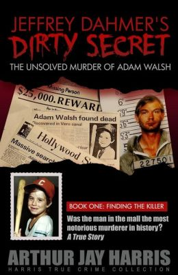 Jeffrey Dahmer's Dirty Secret: The Unsolved Murder of Adam Walsh