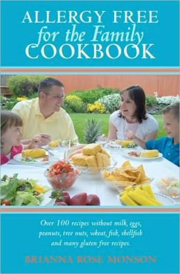 Allergy Free for the Family Cookbook: Over 100 recipes without milk, eggs, peanuts, tree nuts, wheat, fish, shellfish and many gluten free Recipes