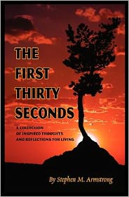 First Thirty Seconds: A Collection of Inspired Thoughts and Reflections for Living