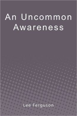 An Uncommon Awareness: A Layman's Guide to Mental, Emotional, and Spiritual Fitness