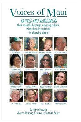 Voices of Maui: Natives and Newcomers: Their Eventful Heritage, Amazing Culture, What They Do and Think in Changing Times.
