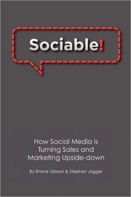 Sociable! : How Social Media Is Turning Sales and Marketing Upside-Down