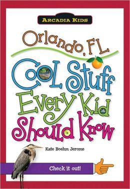 Orlando, FL: Cool Stuff Every Kid Should Know (Arcadia Kids Series)