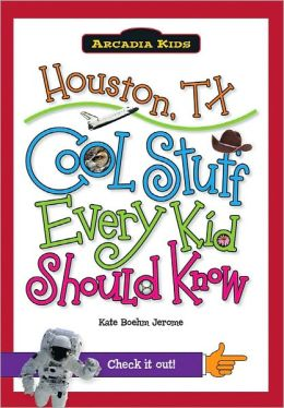 Houston, TX: Cool Stuff Every Kid Should Know (Arcadia Kids Series)