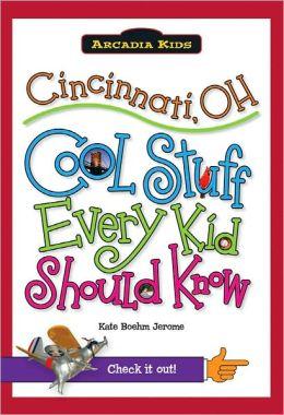 Cincinnati, OH: Cool Stuff Every Kid Should Know (Arcadia Kids Series)