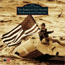2011 The America's Cup Yachts: The Rhode Island Connection Wall Calendar