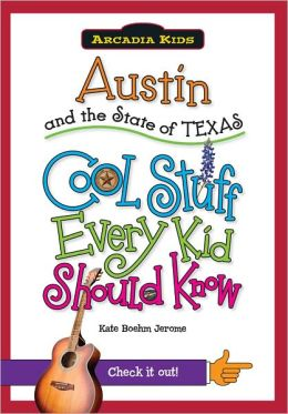 Austin and the State of Texas: Cool Stuff Every Kid Should Know (Arcadia Kids Series)