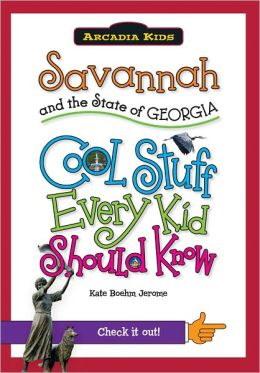 Savannah and the State of Georgia: Cool Stuff Every Kid Should Know (Arcadia Kids Series)
