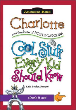 Charlotte and the State of North Carolina: Cool Stuff Every Kid Should (Arcadia Kids Series)