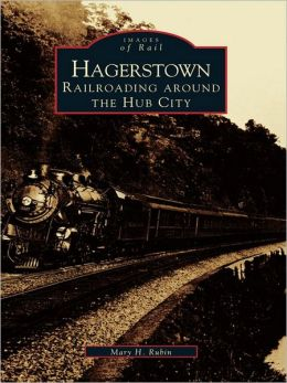 Hagerstown:: Railroading Around the Hub City