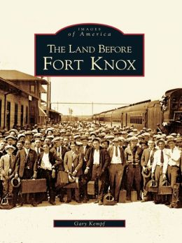 The Land Before Fort Knox