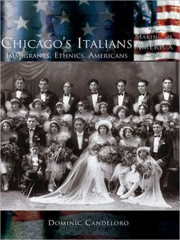 Chicago's Italians:: Immigrants, Ethnics, Americans