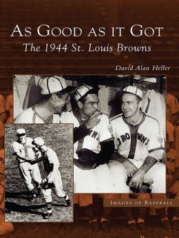 As Good As It Got:: The 1944 St. Louis Browns