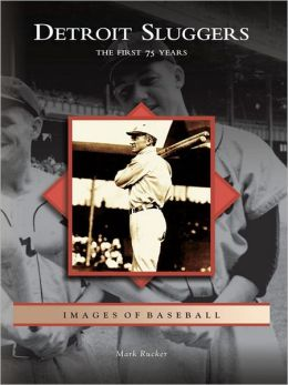 Detroit Sluggers:: The First 75 Years