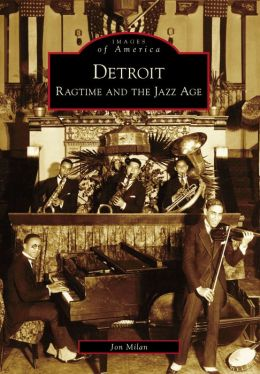 Detroit:: Ragtime and the Jazz Age