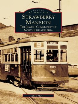 Strawberry Mansion:: The Jewish Community of North Philadelphia