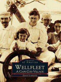 Wellfleet:: A Cape Cod Village