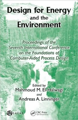 Design for Energy and the Environment: Proceedings of the Seventh International Conference on the Foundations of Computer-Aided Process Design