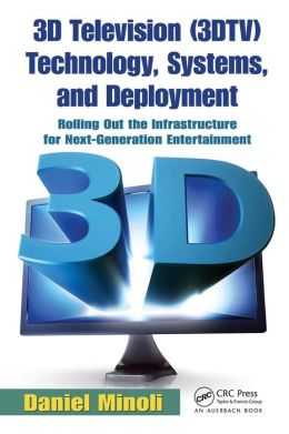 3D Television (3DTV) Technology, Systems, and Deployment: Rolling Out the Infrastructure for Next-Generation Entertainment