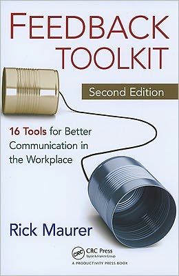 Feedback Toolkit: 16 Tools for Better Communication in the Workplace, Second Edition