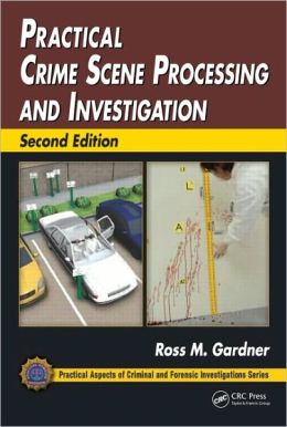 Practical Crime Scene Processing and Investigation, Second Edition