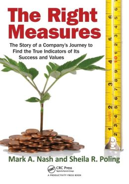 The Right Measures: The Story of a Company's Journey to Find the True Indicators of Its Success and Values