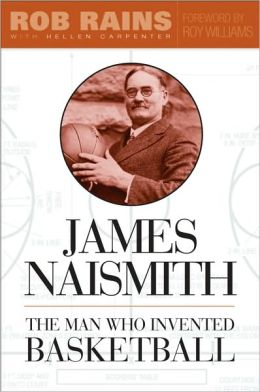 James Naismith: The Man Who Invented Basketball by Rob ...