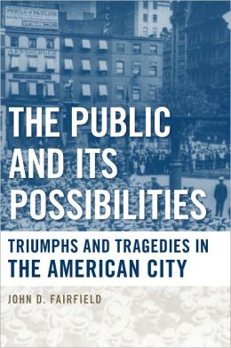 The Public and Its Possibilities: Triumphs and Tragedies in the American City