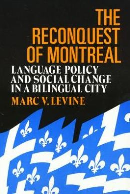 The Reconquest Of Montreal: Language Policy and Social Change in a Bilingual City