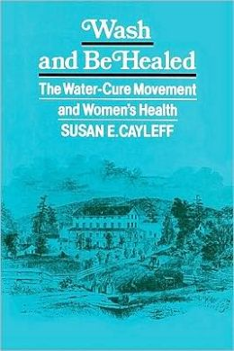 Wash and Be Healed: The Water-Cure Movement and Women's Health