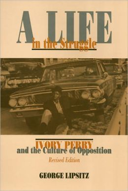 A Life In The Struggle: Ivory Perry and the Culture of Opposition