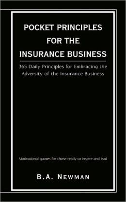 Pocket Principles for the Insurance Business: 365 Daily Principles for Embracing the Adversity of the Insurance Business