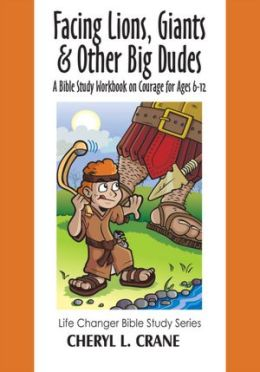 Facing Lions, Giants & Other Big Dudes: A Bible Study Workbook on Courage for Ages 6-12