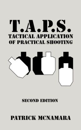 T.A.P.S. Tactical Application of Practical Shooting: Recognize the Void in Your Tactical Training