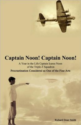 Captain Noon! Captain Noon! A Year In The Life Captain Icarus Noon Of The Triple Z Squadron