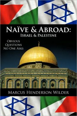 Naive & Abroad: Israel & Palestine, Obvious Questions No One Asks