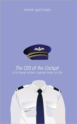 The CEO of the Cockpit: A Fictional Airline Captain Looks at Life