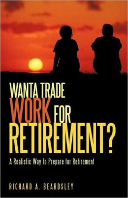 Wanta Trade Work For Retirement ?