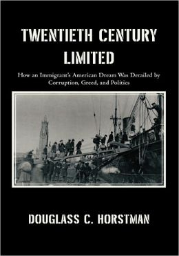 Twentieth Century Limited: How an Immigrant's American Dream Was Derailed by Corruption, Greed, and Politics