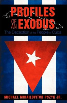 Profiles of an Exodus: The Deception of the People of Cuba