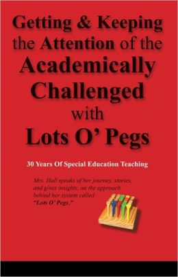 Getting and Keeping the Attention of the Academically Challenged with Lots O' Pegs