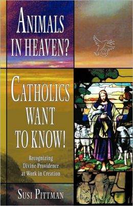 Animals In Heaven?: Catholics Want to Know! (Rising Star Series)