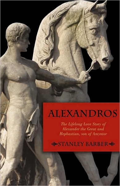 Alexandros: The Lifelong Love Story of Alexander the Great and Hephastian Amyntor